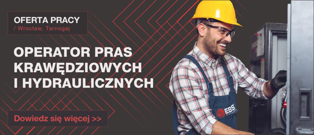 OFERTA PRACY: ŚLUSARZ MECHANIK / OPERATOR PRAS KRAWĘDZIOWYCH IHYDRAULICZNYCH - Oferta pracy wide operator pras
